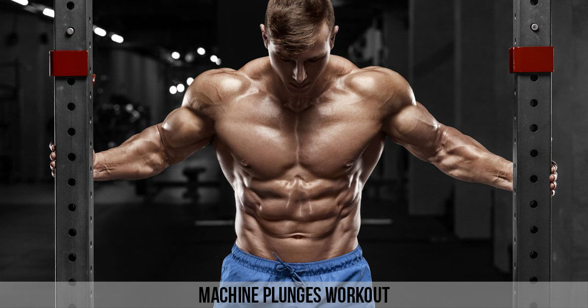 Machine Plunges Workout