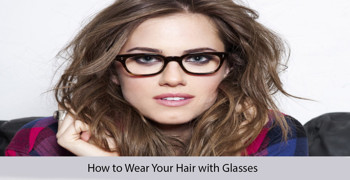 how to wear your hair with glasses