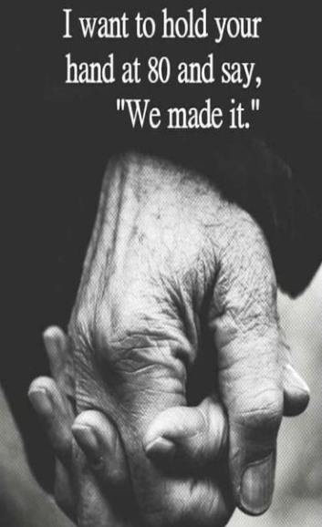 "I want to hold your hand at 80 and say ""we made it""."