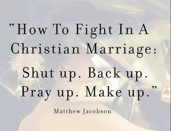 How to fight in a christen marriage: Shut up. Back up. Pray up. Makeup.