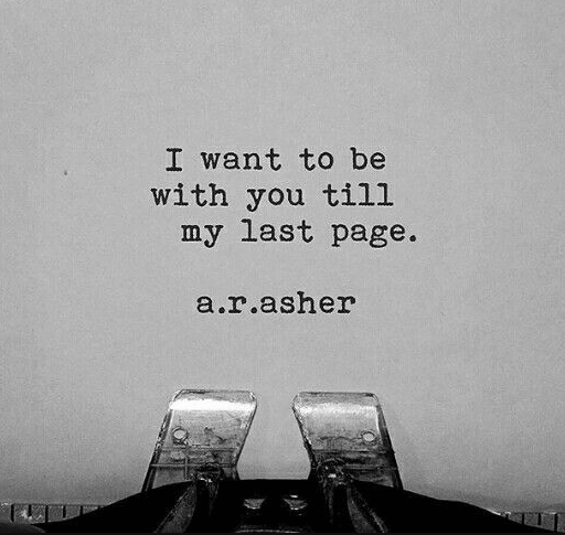 I want to be with you till my last page.