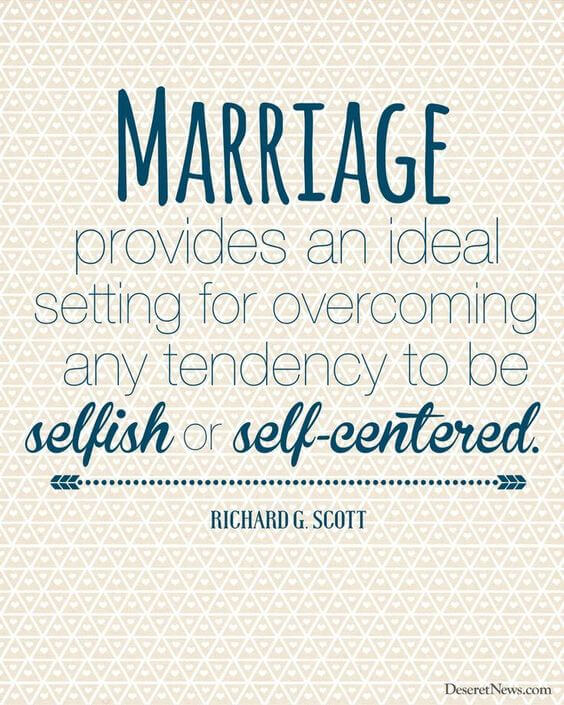 Marriage provides an ideal setting for overcoming any tendency to be selfish or self-centered.