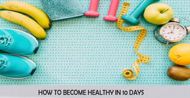 HOW TO BECOME HEALTHY IN 10 DIES