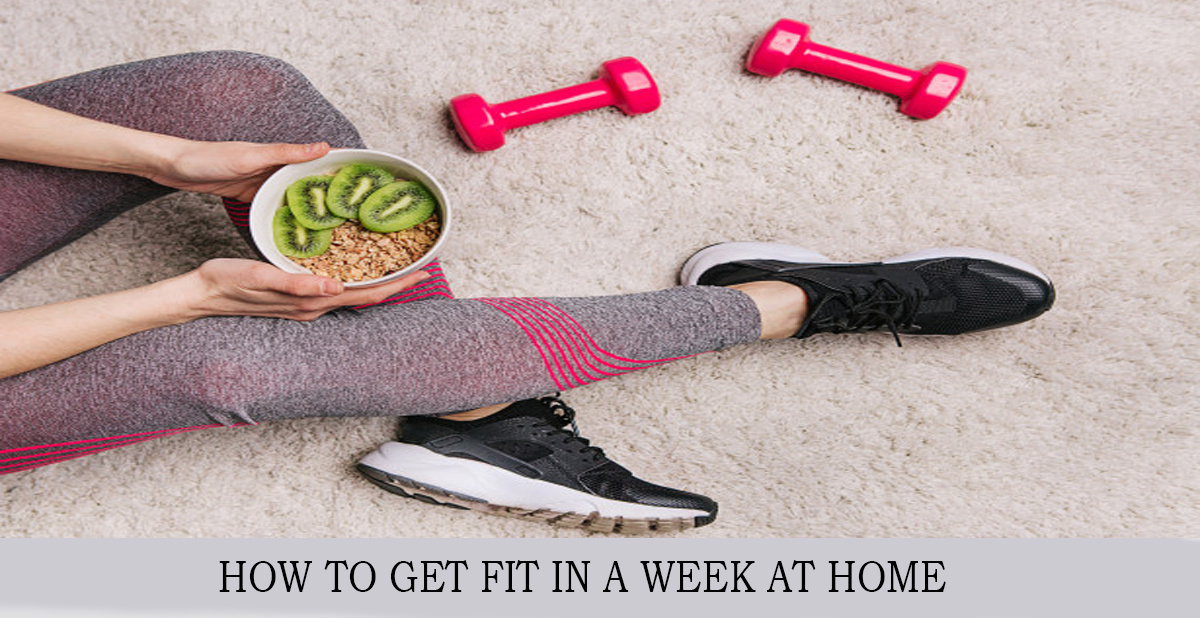 HOW TO GET FIT IN A WEEK AT HOME