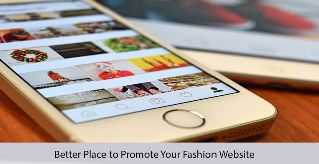 There Is No Better Place To Promote Your Fashion Website Than Instagram