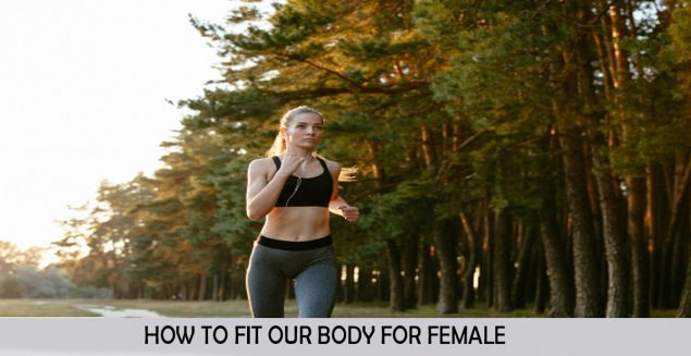 HOW TO FIT OUR BODY FOR FEMALE