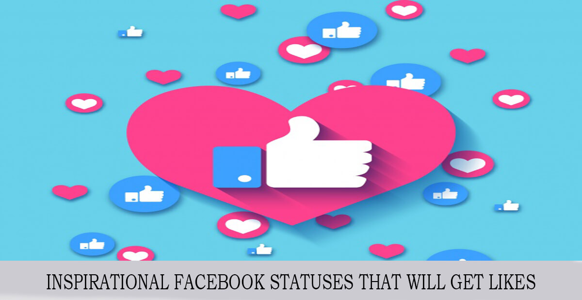 INSPIRATIONAL FACEBOOK STATUSES THAT WILL GET LIKES