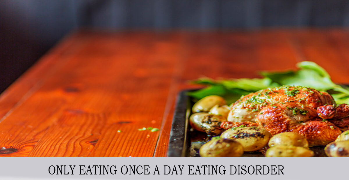 ONLY EATING ONCE A DAY EATING DISORDER