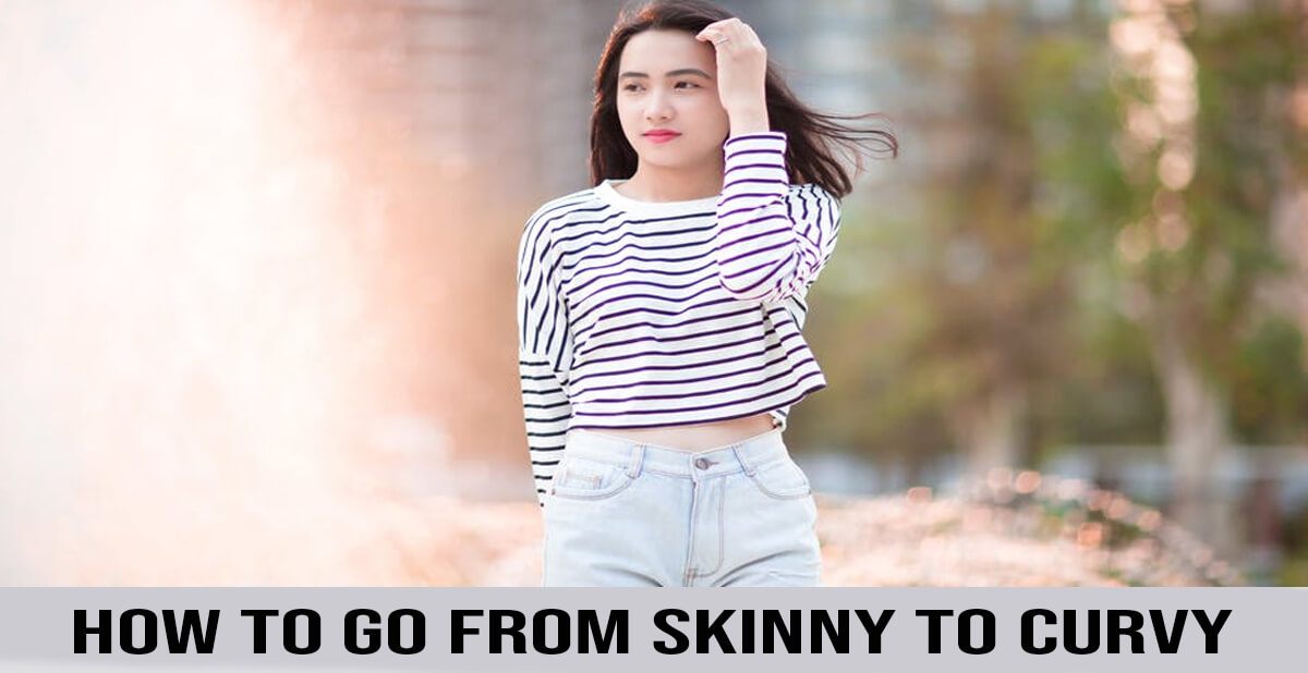 how to go from skinny to curvy