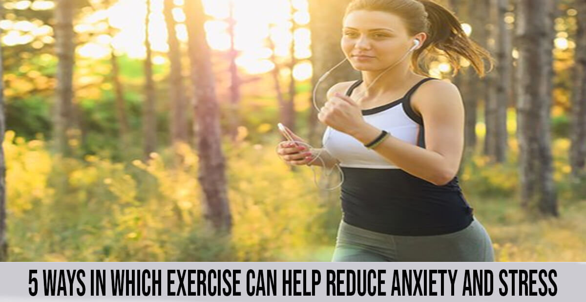 5 ways in which exercise can help reduce anxiety and stress