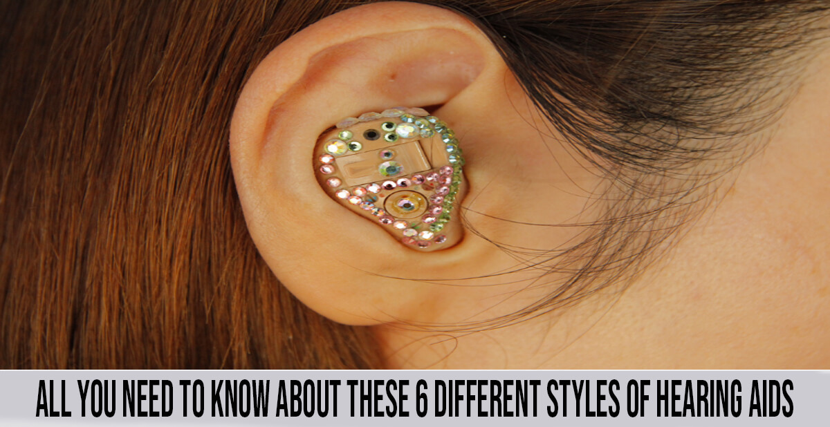 All You Need to Know About these 6 Different Styles of Hearing Aids