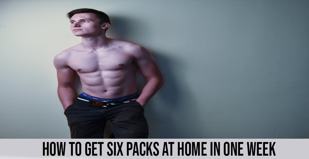 How To Get Six Packs At Home In One Week