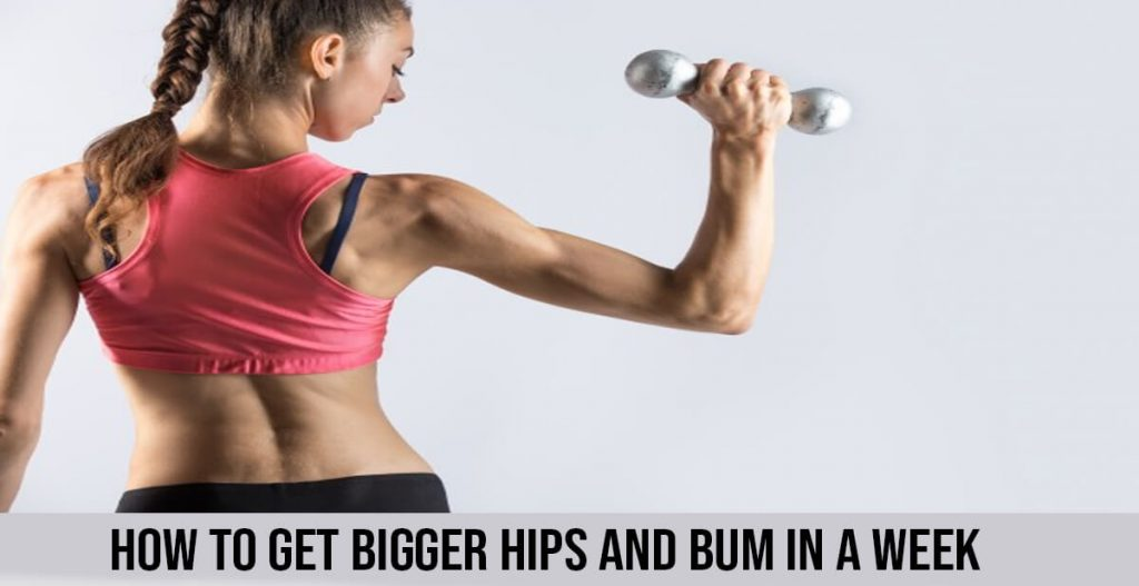 How to get bigger hips and bum in a week