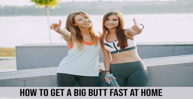 how to get a big but fast at home