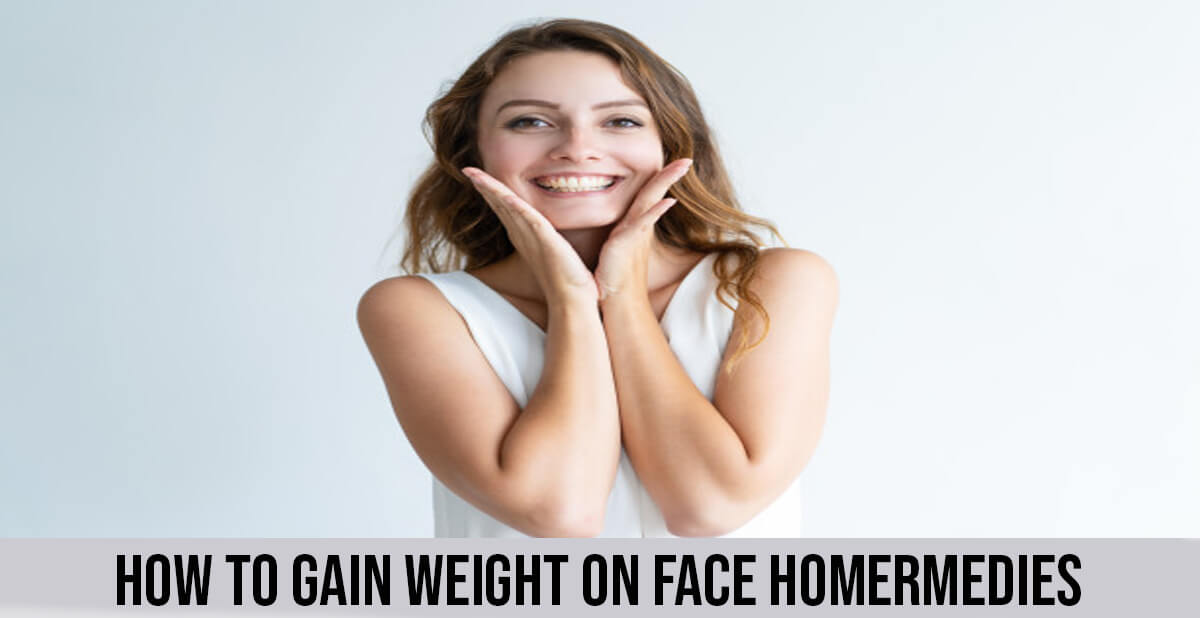 How to gain weight on face homermedies