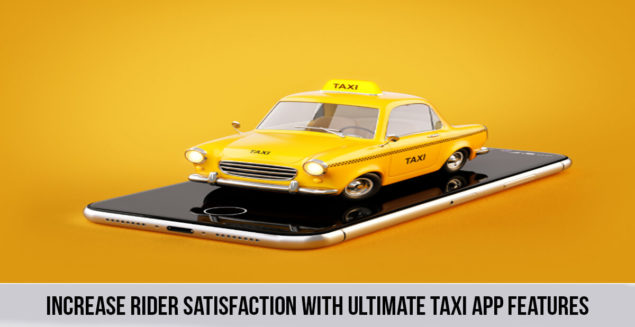 Increase Rider Satisfaction With Ultimate Taxi App Features