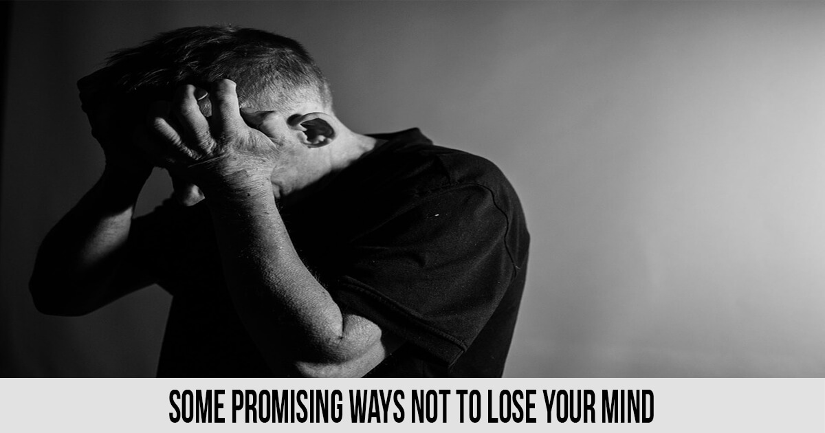 Some Promising Ways not to Lose Your Mind