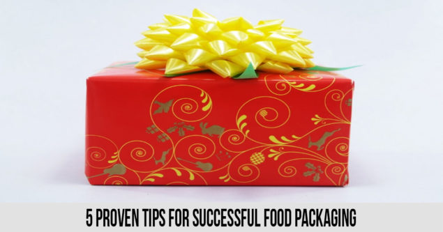 5 Proven Tips For Successful Food Packaging