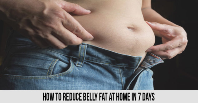 how to reduce belly fat at home in 7 days