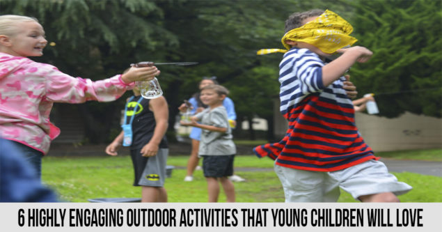 6 Highly Engaging Outdoor Activities That Young Children Will Love