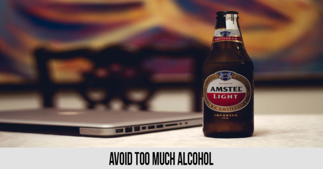 Avoid Too Much Alcohol