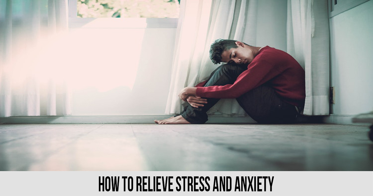 How to Relieve Stress and Anxiety