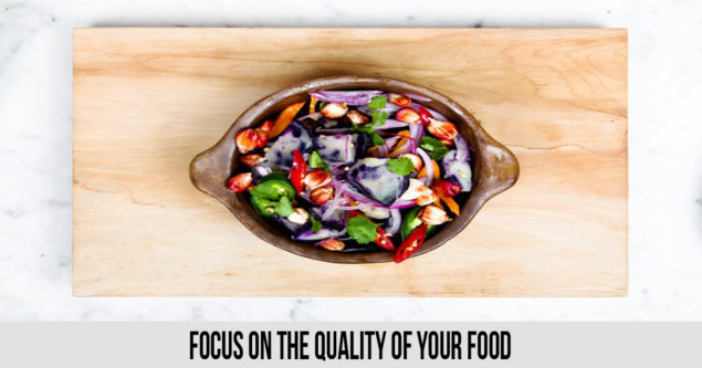 Focus on the Quality of Your Food
