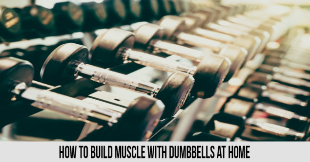 How to Build Muscle with Dumbbells at Home