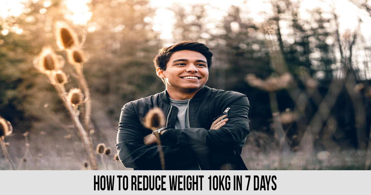 How to Reduce Weight 10kg in 7 days