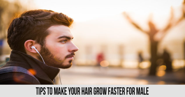 Tips to Make Your Hair Grow Faster for Male