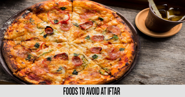 Foods to avoid at Iftar