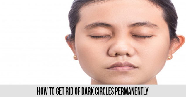 How to Get Rid of Dark Circles Permanently