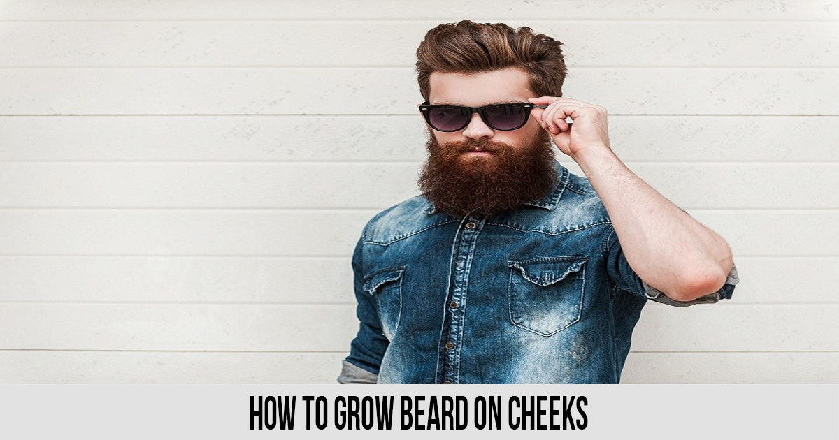 How to Grow Beard on Cheeks
