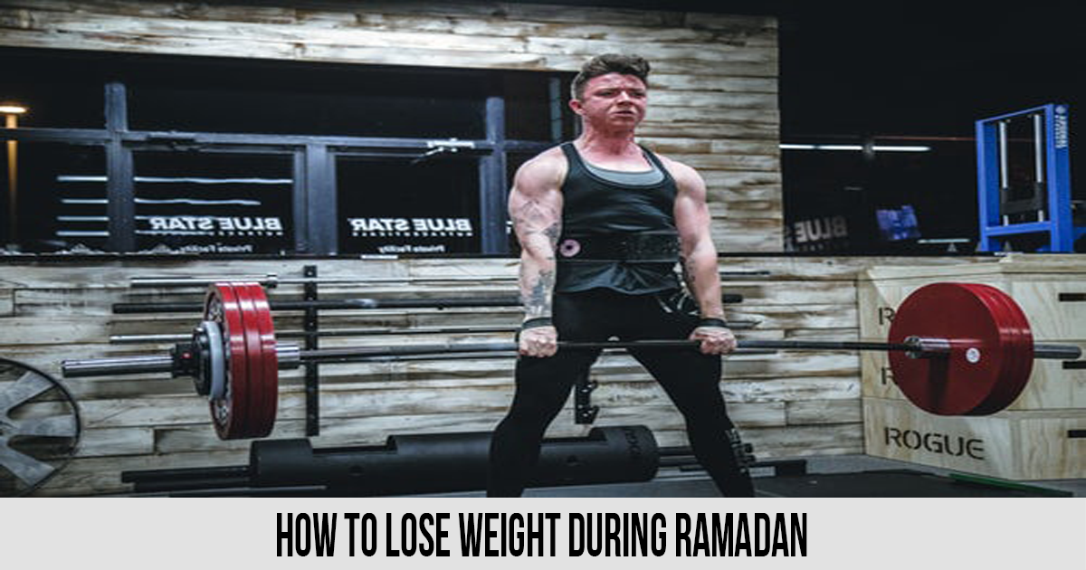 How to Lose Weight During Ramadan