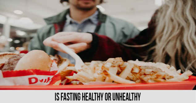 Is fasting healthy or unhealthy
