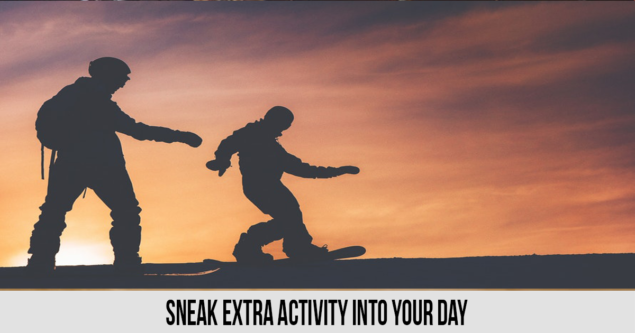 Sneak Extra Activity Into Your Day